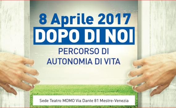 """CONVEGNO 8 APRILE 2017 """"DOPO DI NOI - PERCORSO DI AUTONOMIA DI VITA"""""""